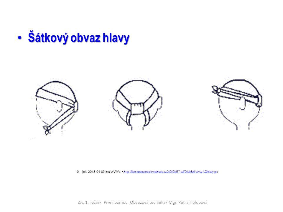 Šátkový obvaz hlavy Šátkový obvaz hlavy 10.[cit. 2013-04-03] na WWW: http://files.tonepochopis.webnode.cz/200000237-aa706ab6a6/obvaz%20hlavy.gif ZA, 1