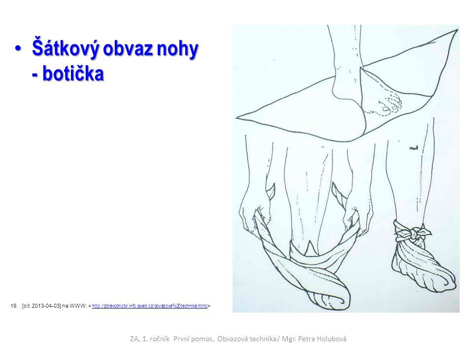 Šátkový obvaz nohy - botička Šátkový obvaz nohy - botička 19.[cit. 2013-04-03] na WWW: http://zdravotnictvi.info.sweb.cz/obvazova%20technika.htmc ZA,