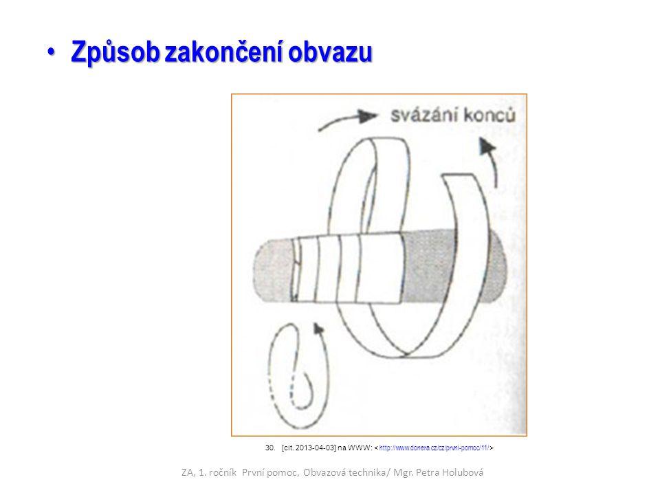 Způsob zakončení obvazu Způsob zakončení obvazu ZA, 1. ročník První pomoc, Obvazová technika/ Mgr. Petra Holubová 30.[cit. 2013-04-03] na WWW: