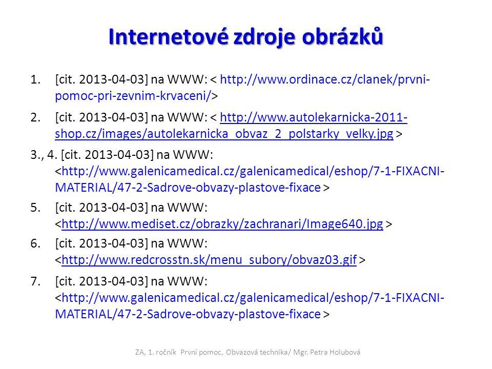 Internetové zdroje obrázků 1.[cit. 2013-04-03] na WWW: 2.[cit. 2013-04-03] na WWW: http://www.autolekarnicka-2011- shop.cz/images/autolekarnicka_obvaz
