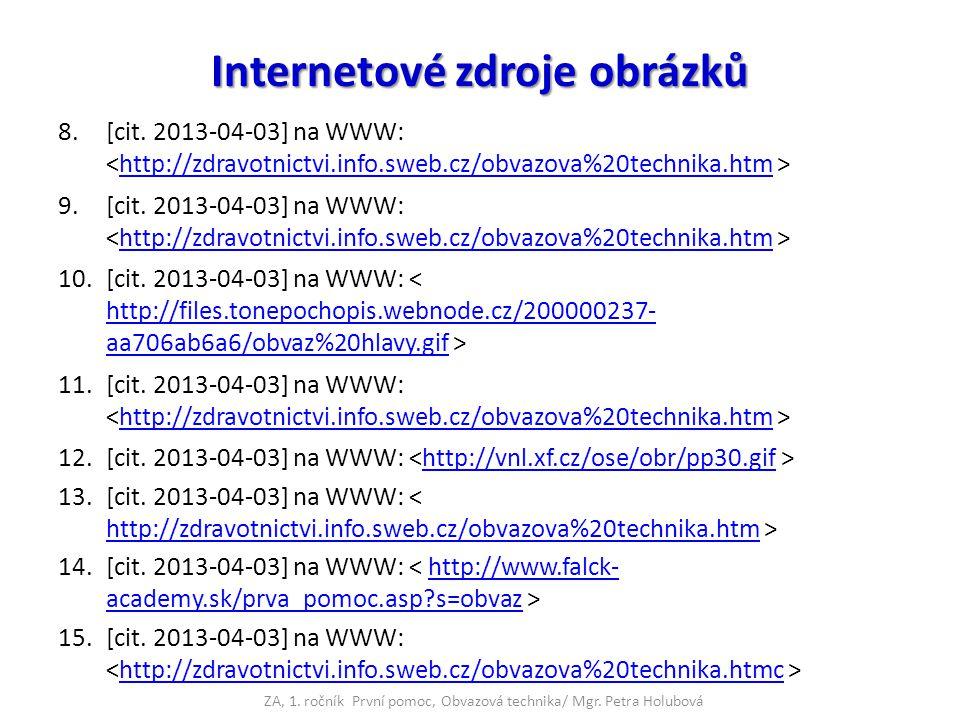 Internetové zdroje obrázků 8.[cit. 2013-04-03] na WWW: http://zdravotnictvi.info.sweb.cz/obvazova%20technika.htm 9.[cit. 2013-04-03] na WWW: http://zd