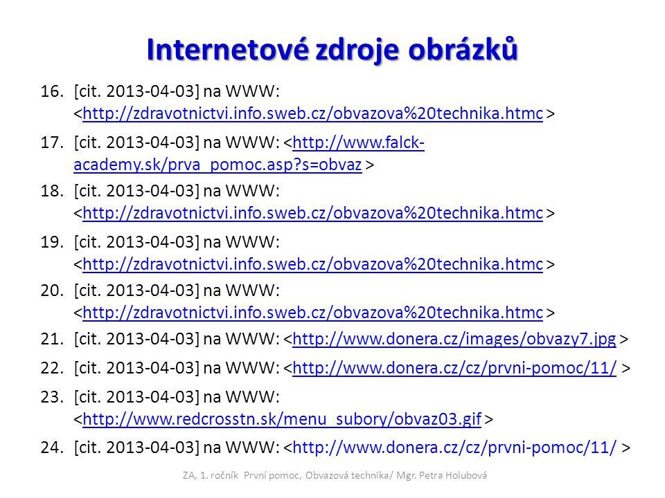 Internetové zdroje obrázků 16.[cit. 2013-04-03] na WWW: http://zdravotnictvi.info.sweb.cz/obvazova%20technika.htmc 17.[cit. 2013-04-03] na WWW: http:/