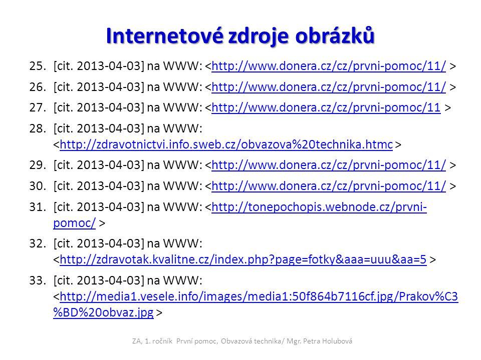 Internetové zdroje obrázků 25.[cit. 2013-04-03] na WWW: http://www.donera.cz/cz/prvni-pomoc/11/ 26.[cit. 2013-04-03] na WWW: http://www.donera.cz/cz/p