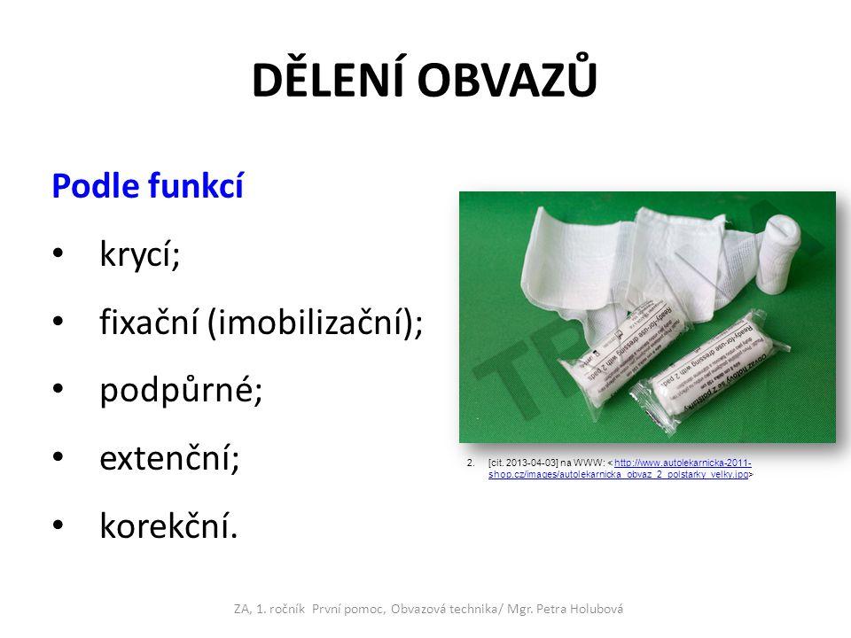 Podle použitého materiálu šátkové; o binadlové; prakové; náplasťové; obvazy z tuhnoucích hmot; obvazy z elastických hmot; dlahové.