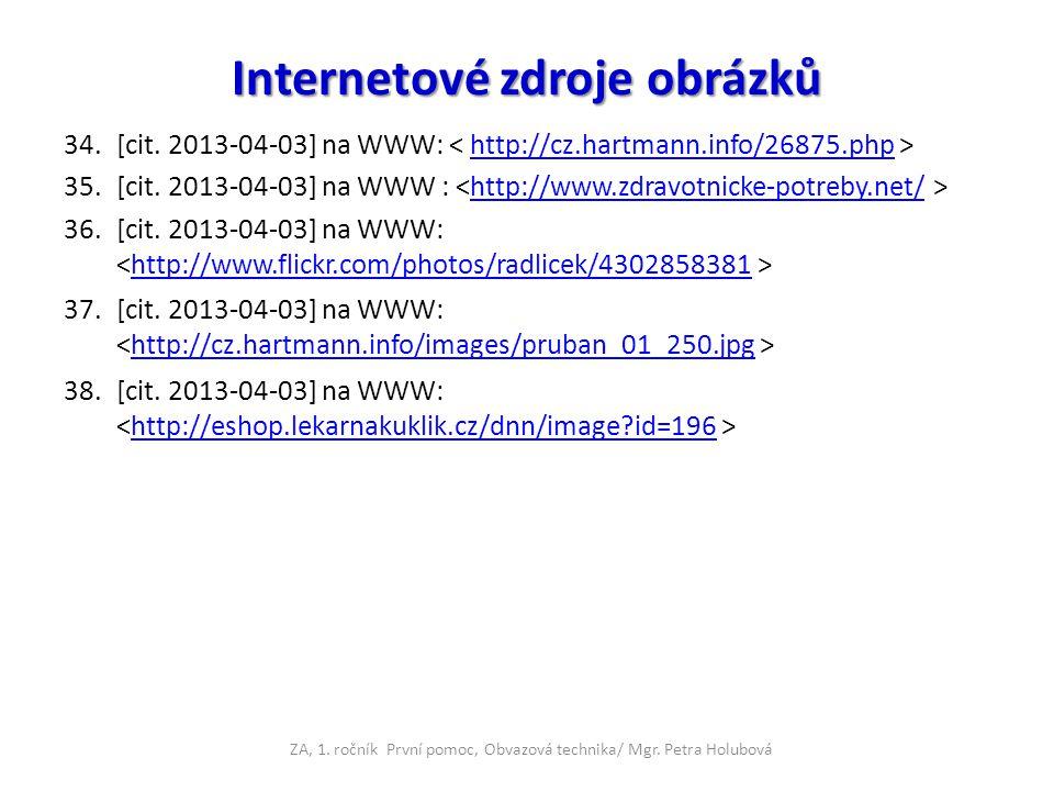 Internetové zdroje obrázků 34.[cit. 2013-04-03] na WWW: http://cz.hartmann.info/26875.php 35.[cit. 2013-04-03] na WWW : http://www.zdravotnicke-potreb