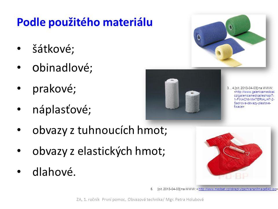 Podle použitého materiálu šátkové; o binadlové; prakové; náplasťové; obvazy z tuhnoucích hmot; obvazy z elastických hmot; dlahové. ZA, 1. ročník První