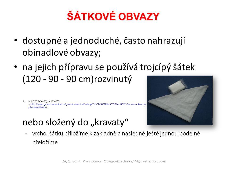ŠÁTKOVÉ OBVAZY dostupné a jednoduché, často nahrazují obinadlové obvazy; na jejich přípravu se používá trojcípý šátek (120 - 90 - 90 cm)rozvinutý nebo