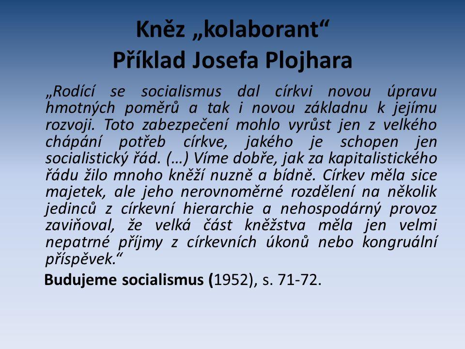 """Kněz """"kolaborant"""" Příklad Josefa Plojhara """"Rodící se socialismus dal církvi novou úpravu hmotných poměrů a tak i novou základnu k jejímu rozvoji. Toto"""
