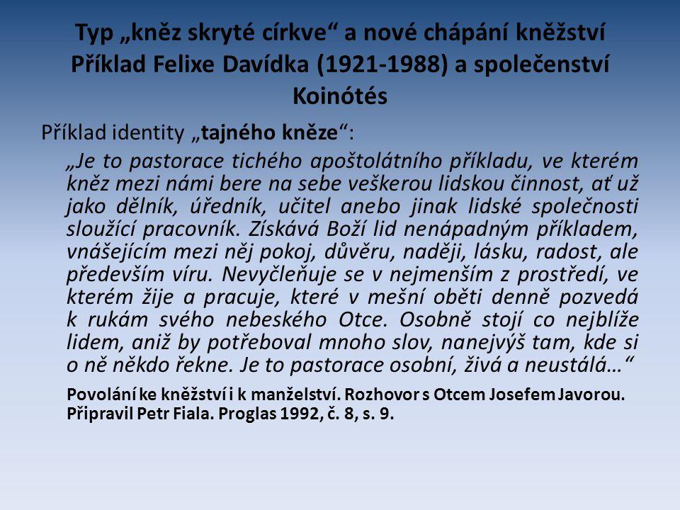 """Typ """"kněz skryté církve"""" a nové chápání kněžství Příklad Felixe Davídka (1921-1988) a společenství Koinótés Příklad identity """"tajného kněze"""": """"Je to p"""