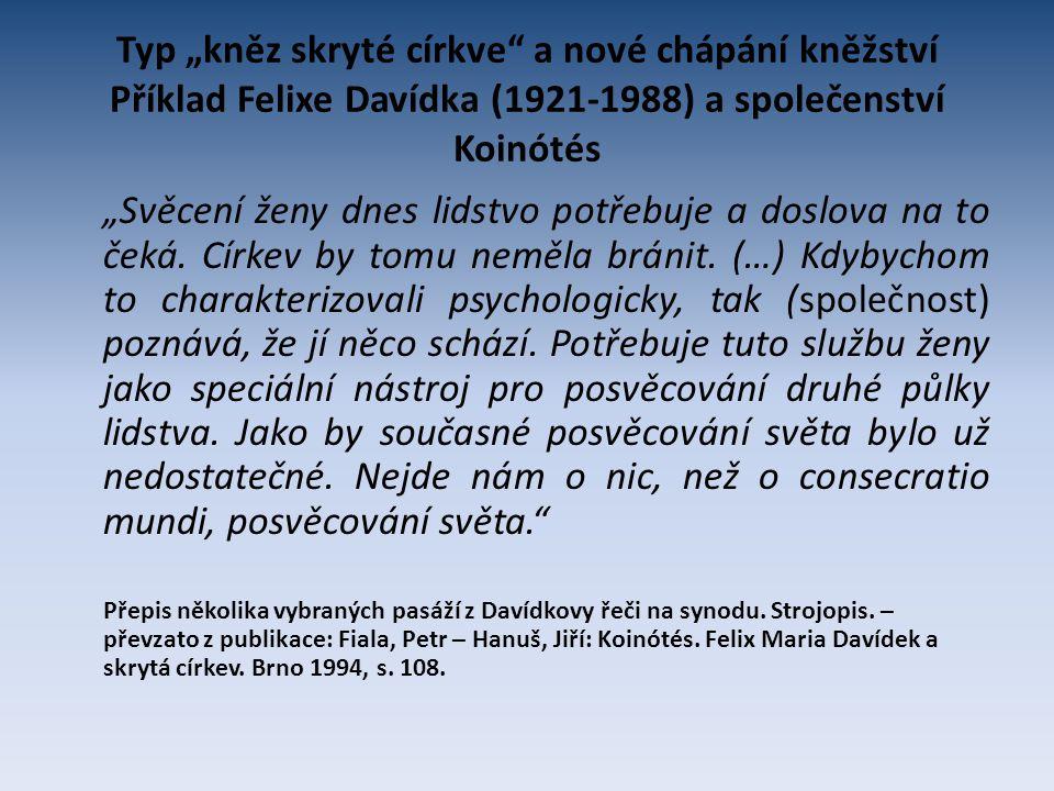 """Typ """"kněz skryté církve"""" a nové chápání kněžství Příklad Felixe Davídka (1921-1988) a společenství Koinótés """"Svěcení ženy dnes lidstvo potřebuje a dos"""