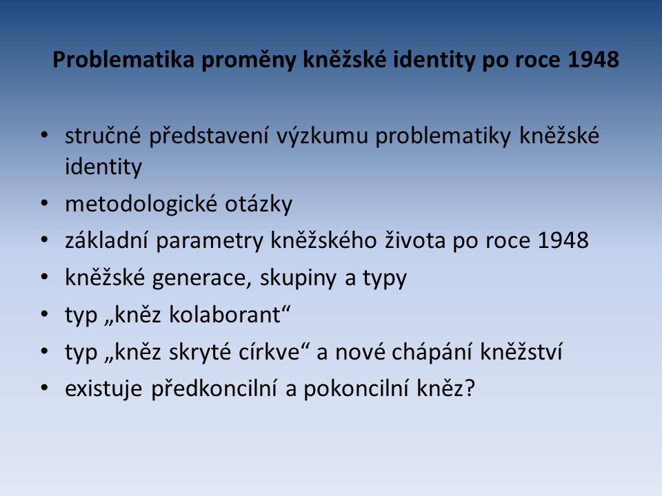 Problematika proměny kněžské identity po roce 1948 stručné představení výzkumu problematiky kněžské identity metodologické otázky základní parametry k