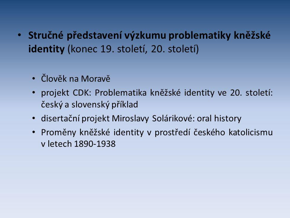 Stručné představení výzkumu problematiky kněžské identity (konec 19. století, 20. století) Člověk na Moravě projekt CDK: Problematika kněžské identity