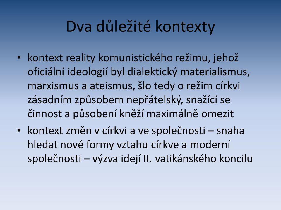 Dva důležité kontexty kontext reality komunistického režimu, jehož oficiální ideologií byl dialektický materialismus, marxismus a ateismus, šlo tedy o