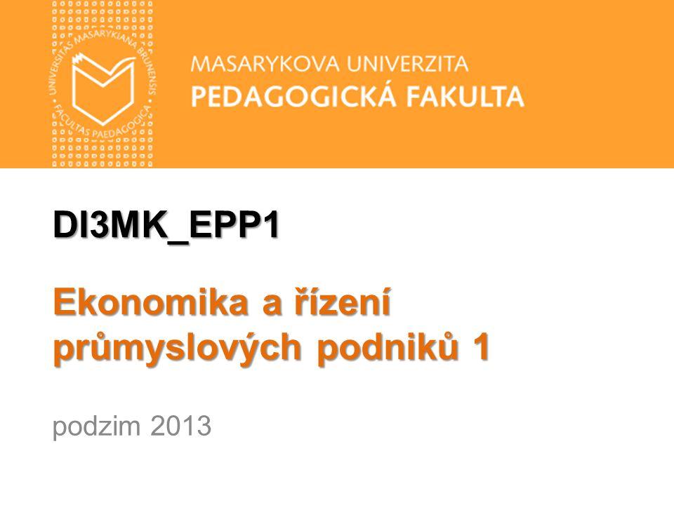 DI3MK_EPP1 Ekonomika a řízení průmyslových podniků 1 podzim 2013