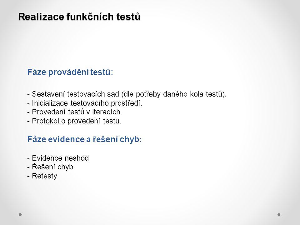 Realizace funkčních testů Fáze provádění testů : - Sestavení testovacích sad (dle potřeby daného kola testů). - Inicializace testovacího prostředí. -