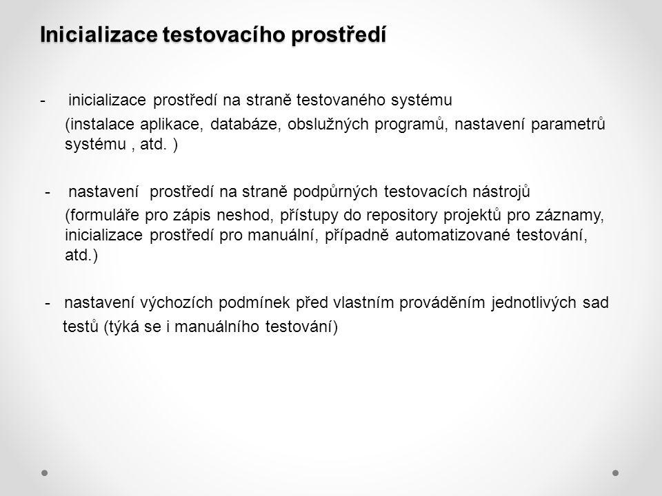 Inicializace testovacího prostředí - inicializace prostředí na straně testovaného systému (instalace aplikace, databáze, obslužných programů, nastaven