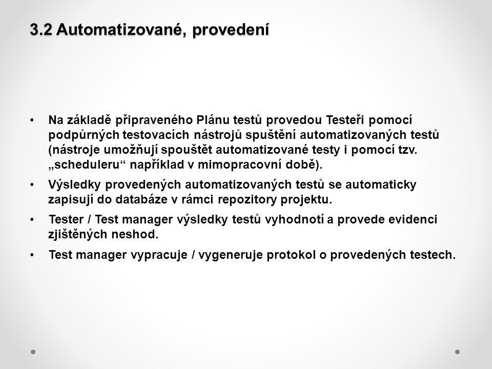 3.2 Automatizované, provedení Na základě připraveného Plánu testů provedou Testeři pomocí podpůrných testovacích nástrojů spuštění automatizovaných te