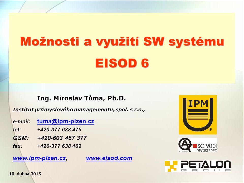 Ing. Miroslav Tůma, Ph.D. 1 www.ipm-plzen.czwww.ipm-plzen.cz, www.eisod.comwww.petalongroup.euwww.eisod.comwww.petalongroup.euMožnosti a využití SW sy
