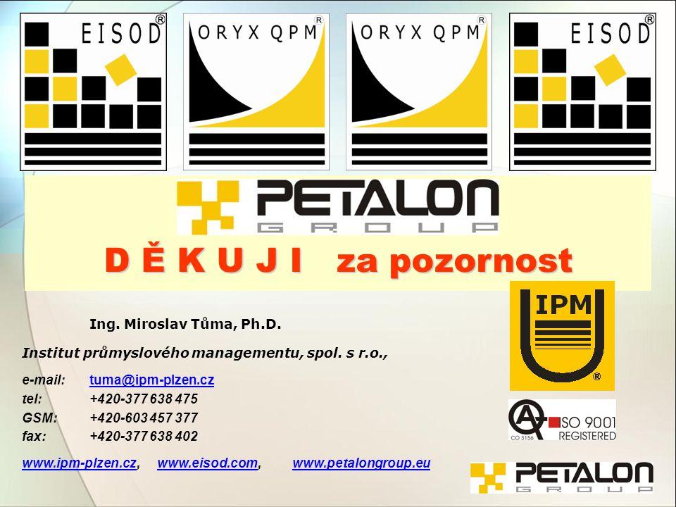 Ing. Miroslav Tůma, Ph.D. 10 www.ipm-plzen.czwww.ipm-plzen.cz, www.eisod.comwww.petalongroup.euwww.eisod.comwww.petalongroup.euD Ě K U J I za pozornos