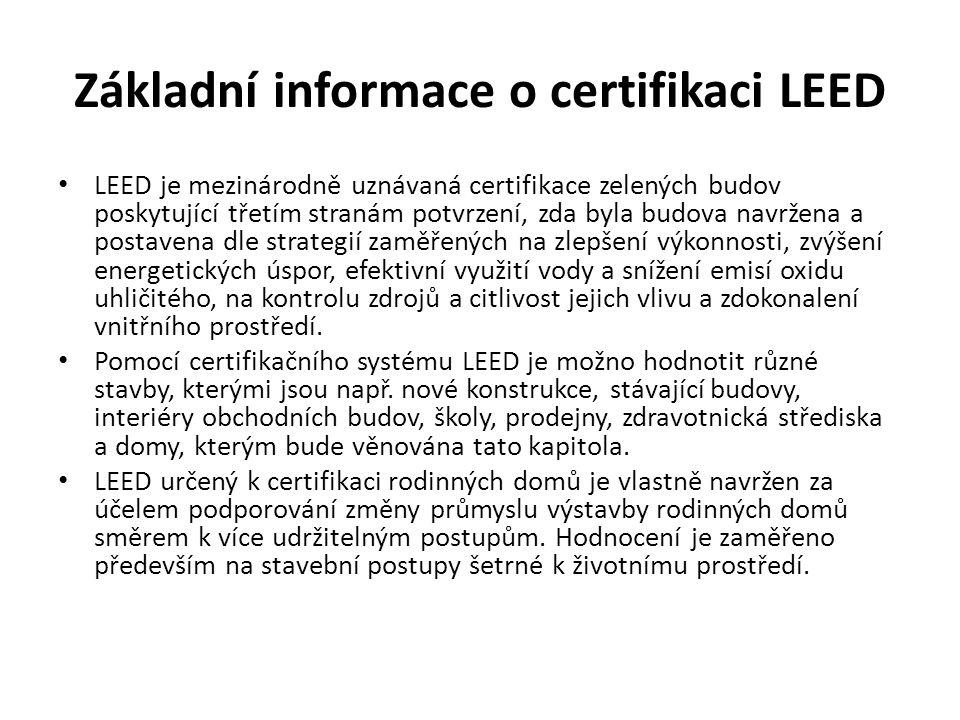 Základní informace o certifikaci LEED LEED je mezinárodně uznávaná certifikace zelených budov poskytující třetím stranám potvrzení, zda byla budova na