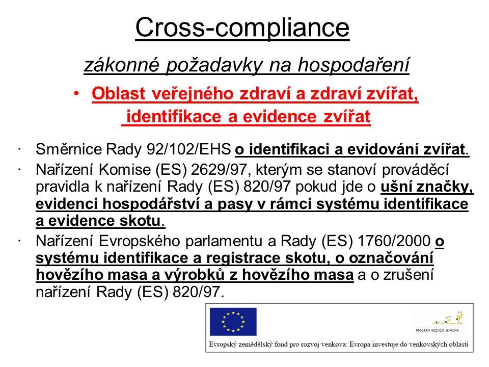 Cross-compliance zákonné požadavky na hospodaření Oblast veřejného zdraví a zdraví zvířat, identifikace a evidence zvířat ·Směrnice Rady 92/102/EHS o