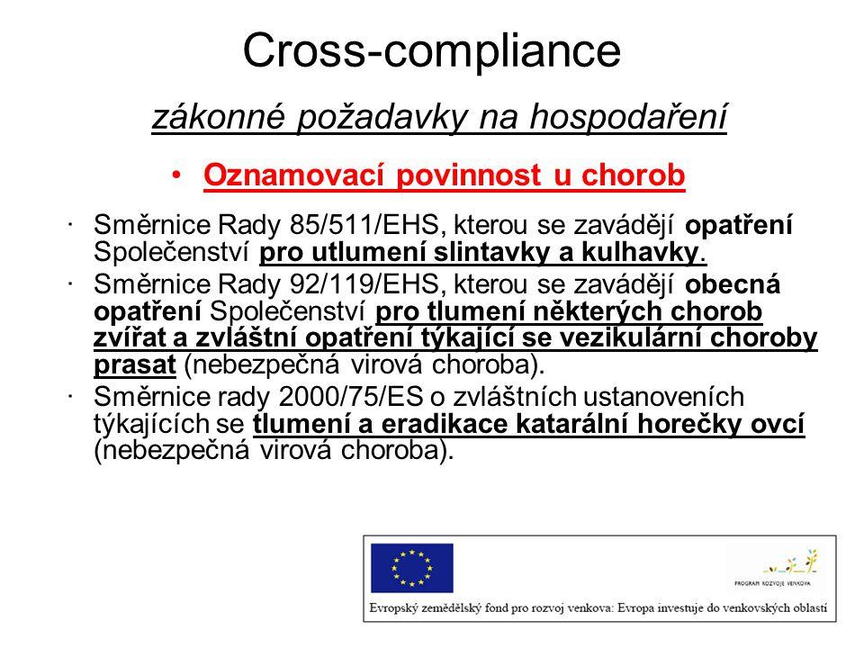 Cross-compliance zákonné požadavky na hospodaření Oznamovací povinnost u chorob ·Směrnice Rady 85/511/EHS, kterou se zavádějí opatření Společenství pr