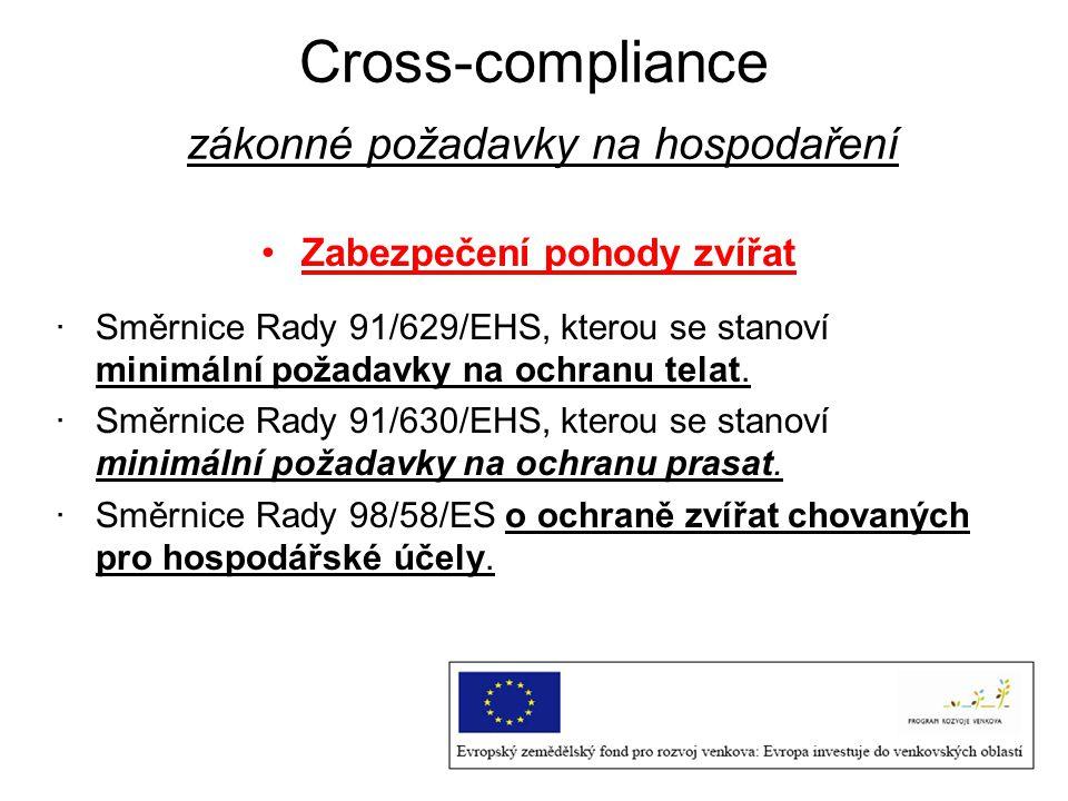 Cross-compliance zákonné požadavky na hospodaření Zabezpečení pohody zvířat ·Směrnice Rady 91/629/EHS, kterou se stanoví minimální požadavky na ochran