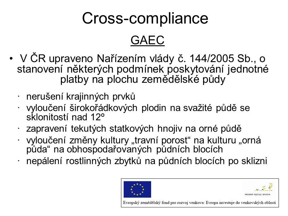 Cross-compliance GAEC V ČR upraveno Nařízením vlády č. 144/2005 Sb., o stanovení některých podmínek poskytování jednotné platby na plochu zemědělské p