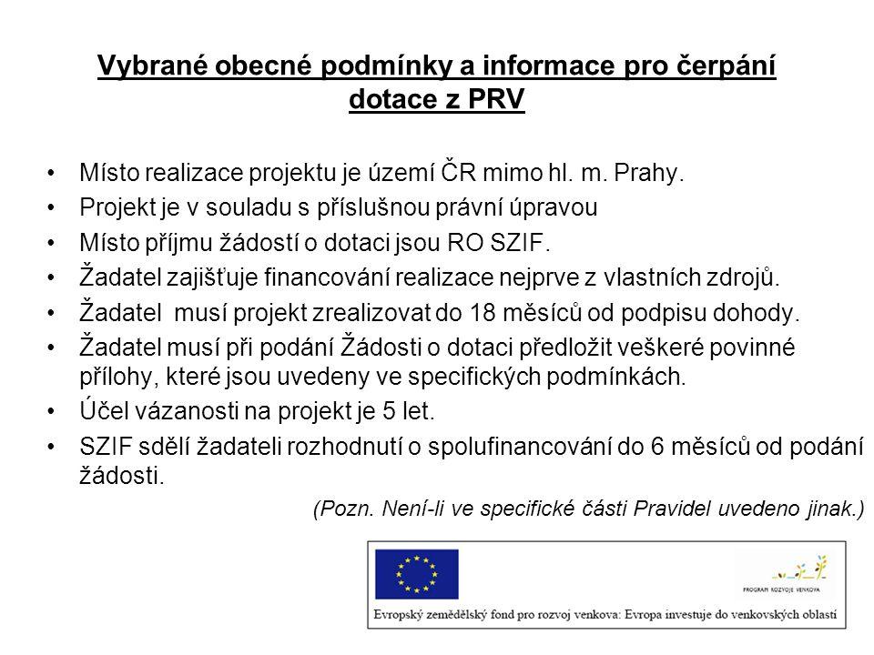 Vybrané obecné podmínky a informace pro čerpání dotace z PRV Místo realizace projektu je území ČR mimo hl. m. Prahy. Projekt je v souladu s příslušnou