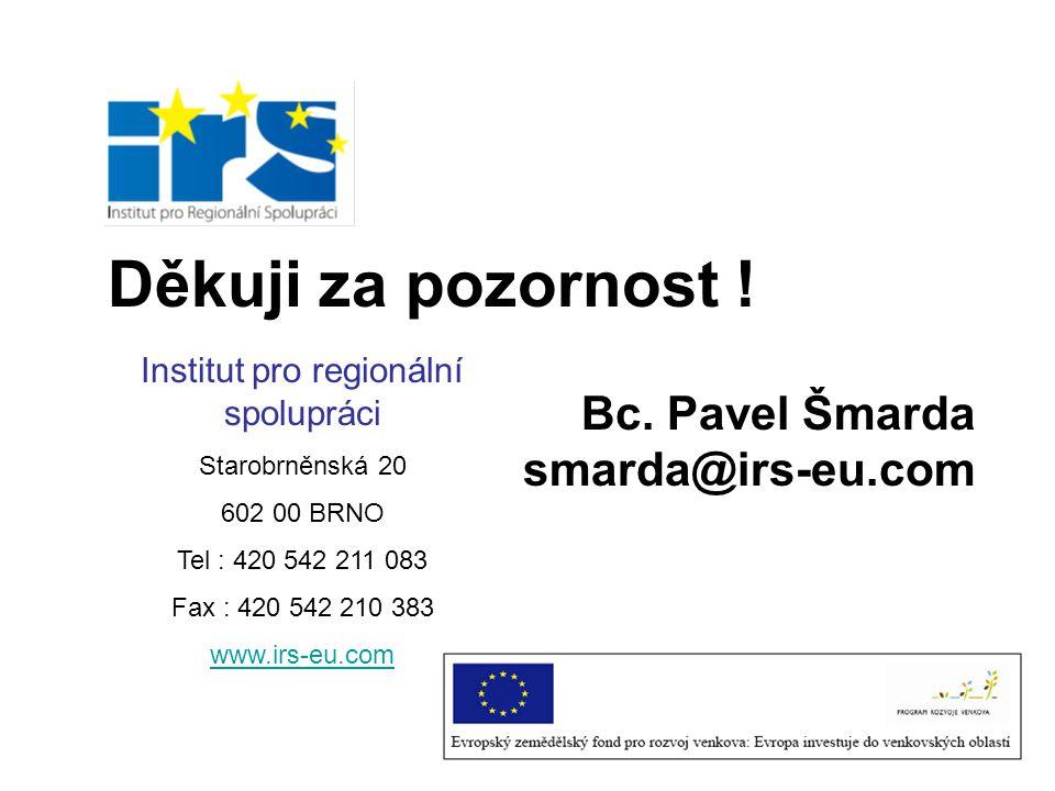 Děkuji za pozornost ! Bc. Pavel Šmarda smarda@irs-eu.com Institut pro regionální spolupráci Starobrněnská 20 602 00 BRNO Tel : 420 542 211 083 Fax : 4