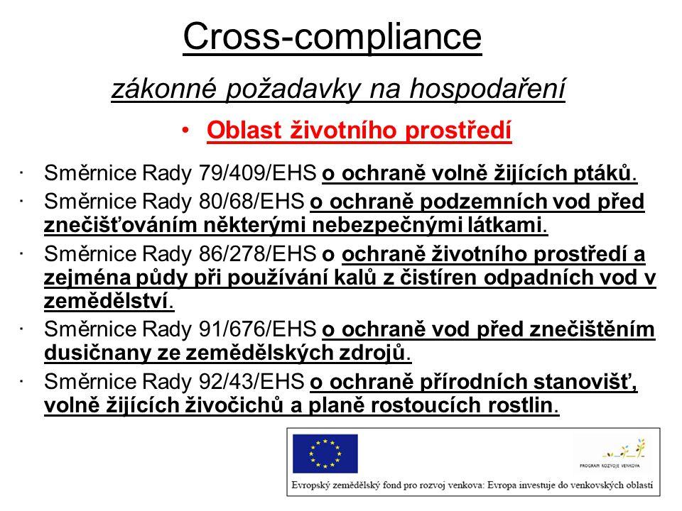 Cross-compliance zákonné požadavky na hospodaření Oblast životního prostředí ·Směrnice Rady 79/409/EHS o ochraně volně žijících ptáků. ·Směrnice Rady