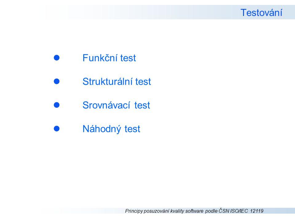 Principy posuzování kvality software podle ČSN ISO/IEC 12119 Testování l Funkční test l Strukturální test l Srovnávací test l Náhodný test