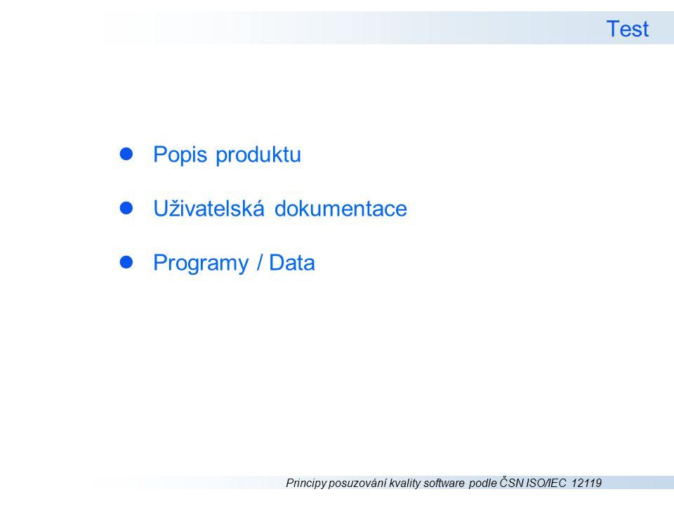 Principy posuzování kvality software podle ČSN ISO/IEC 12119 Test l Popis produktu l Uživatelská dokumentace l Programy / Data