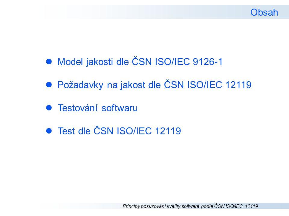Principy posuzování kvality software podle ČSN ISO/IEC 12119 Model jakosti ČSN ISO/IEC 9126-1 Softwarové inženýrství – Jakost produktu – Část 1: Model jakosti lFunkčnost lBezporuchovost lPoužitelnost lÚčinnost lUdržovatelnost lPřenositelnost