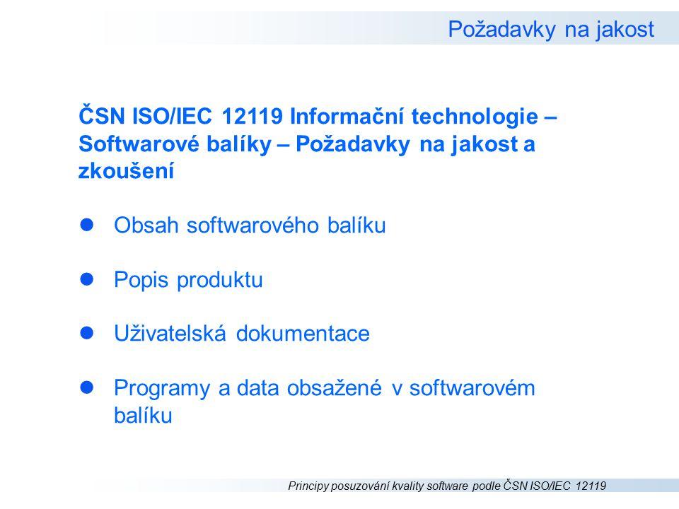 Principy posuzování kvality software podle ČSN ISO/IEC 12119 Požadavky na jakost Popis produktu Identifikace l Funkčnost l Bezporuchovost l Použitelnost l Účinnost l Udržovatelnost l Přenositelnost