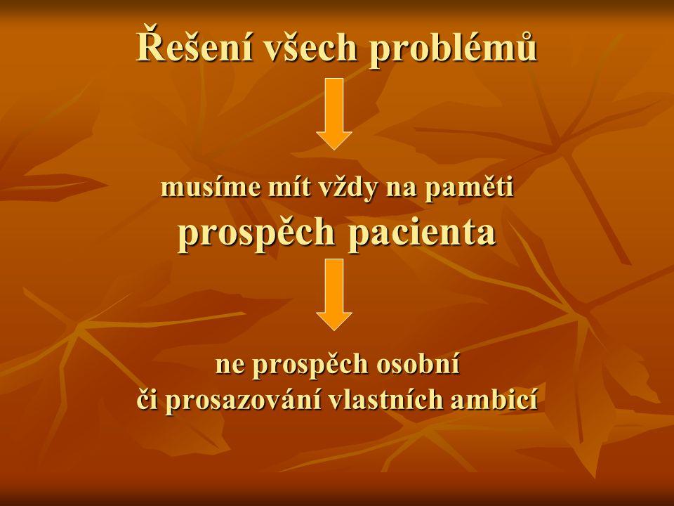 Řešení všech problémů musíme mít vždy na paměti prospěch pacienta ne prospěch osobní či prosazování vlastních ambicí