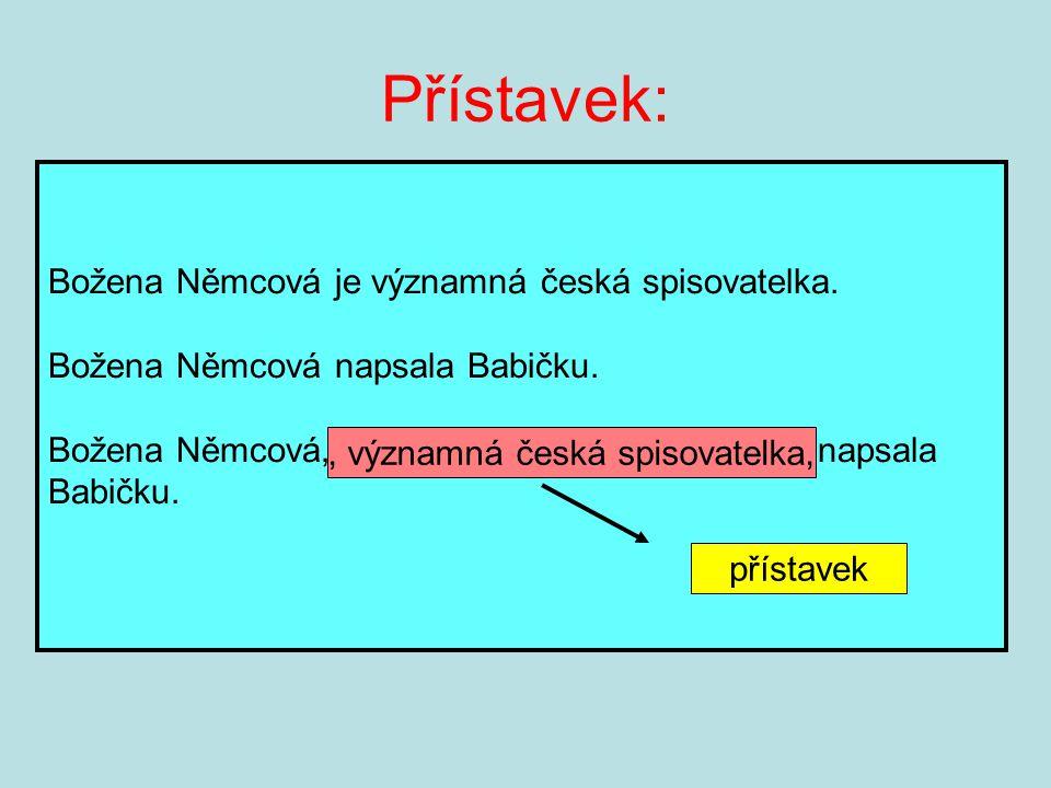 Přístavek: Božena Němcová je významná česká spisovatelka. Božena Němcová napsala Babičku. Božena Němcová,významná česká spisovatelka, napsala Babičku.