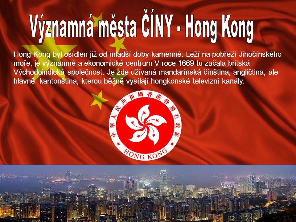 Hong Kong byl osídlen již od mladší doby kamenné. Leží na pobřeží Jihočínského moře, je významné a ekonomické centrum V roce 1669 tu začala britská Vý