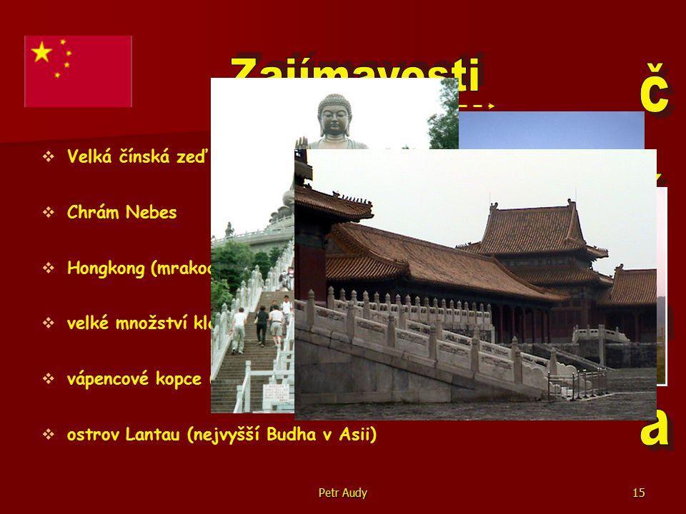 Petr Audy15   Velká čínská zeď   Chrám Nebes   Hongkong (mrakodrapy moderního města)   velké množství klášterů   vápencové kopce (u města Guilin)   ostrov Lantau (nejvyšší Budha v Asii)