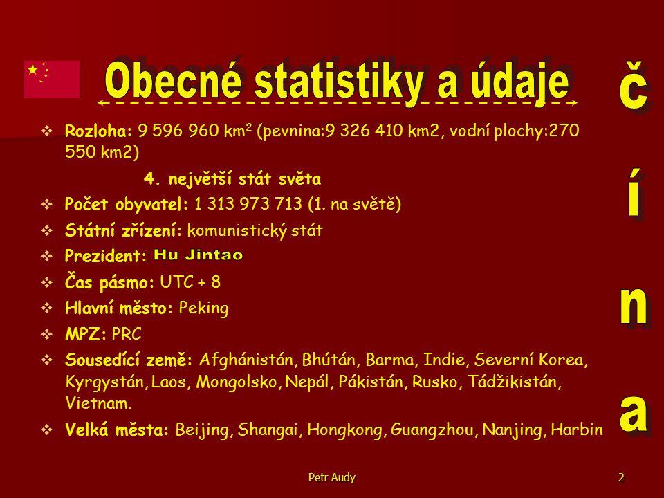 Petr Audy3   Počet obyvatel: 1 313 973 713   Hustota zalidnění: 137 obyv./km 2   Národnostní složení: Číňané (Han - 95%) Zhuangové, Uygurové, Huiové, Yiové, Tibeťané, Miaové, Manchuové, Mongolové, Buyiové, Korejci a ostatní.