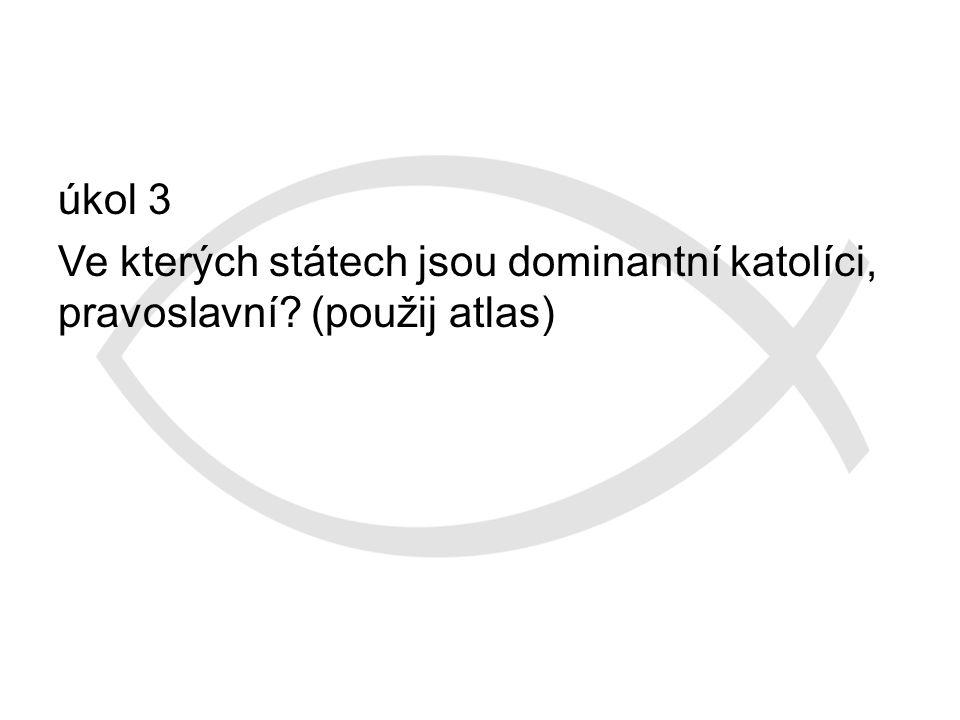 úkol 3 Ve kterých státech jsou dominantní katolíci, pravoslavní? (použij atlas)