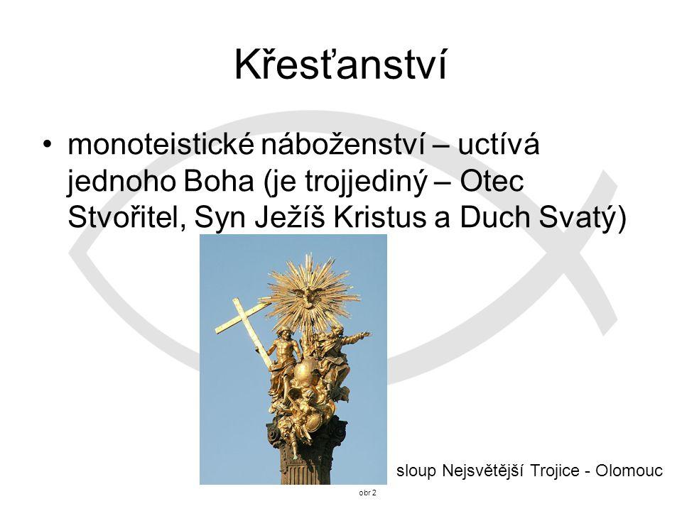 Křesťanství monoteistické náboženství – uctívá jednoho Boha (je trojjediný – Otec Stvořitel, Syn Ježíš Kristus a Duch Svatý) obr 2 sloup Nejsvětější Trojice - Olomouc