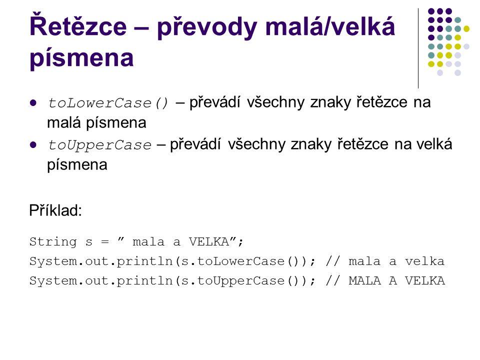 Řetězce – převody malá/velká písmena toLowerCase() – převádí všechny znaky řetězce na malá písmena toUpperCase – převádí všechny znaky řetězce na velk