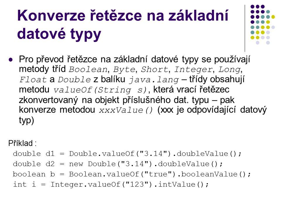 Konverze řetězce na základní datové typy Pro převod řetězce na základní datové typy se používají metody tříd Boolean, Byte, Short, Integer, Long, Floa