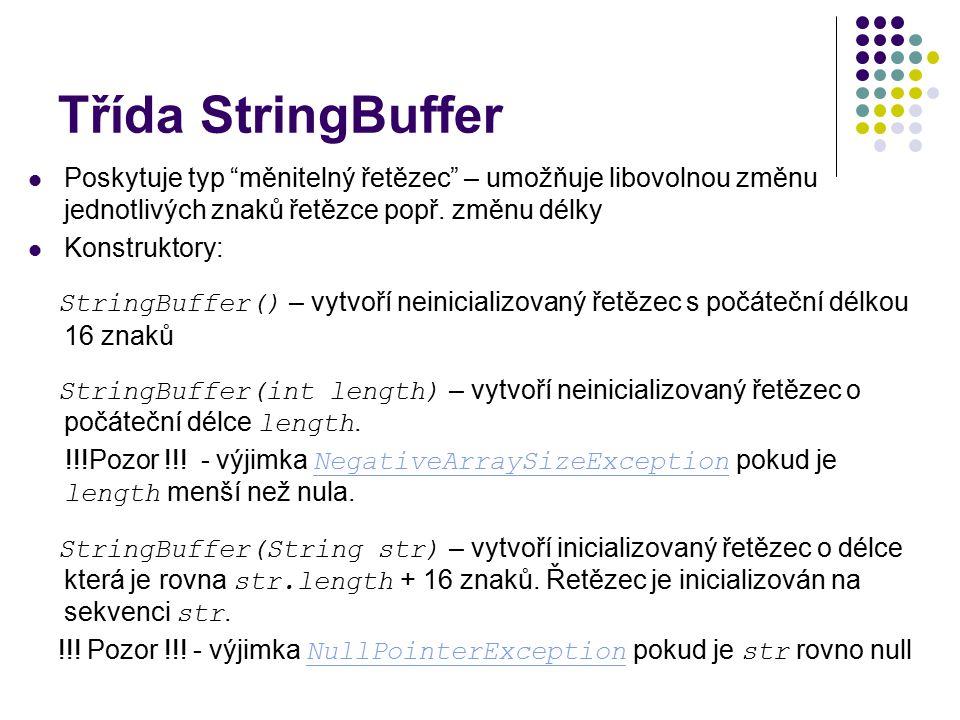 """Třída StringBuffer Poskytuje typ """"měnitelný řetězec"""" – umožňuje libovolnou změnu jednotlivých znaků řetězce popř. změnu délky Konstruktory: StringBuff"""