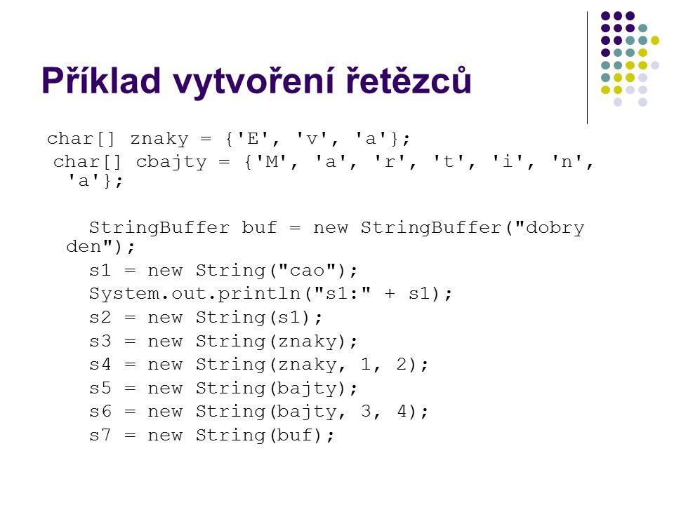 Oříznutí bílých znaků na okrajích Pokud pracujeme s řetězcem načteným ze vstupu potřebujeme se zbavit bílých znaků na okrajích řetezce trim() – metoda vrací kopii řetězce ze kterého byly odebrány bílé znaky (mezery, tabulátory,nové řádky) Příklad: String s2, s1 = \r\n\t ahoj\t \r\n ; s2 = s1.trim(); System.out.println( Zacatek: + s1 + :konec ); System.out.println( Zacatek: + s2 + :konec ); Vypíše: Zacatek: ahoj :konec Zacatek:ahoj:konec