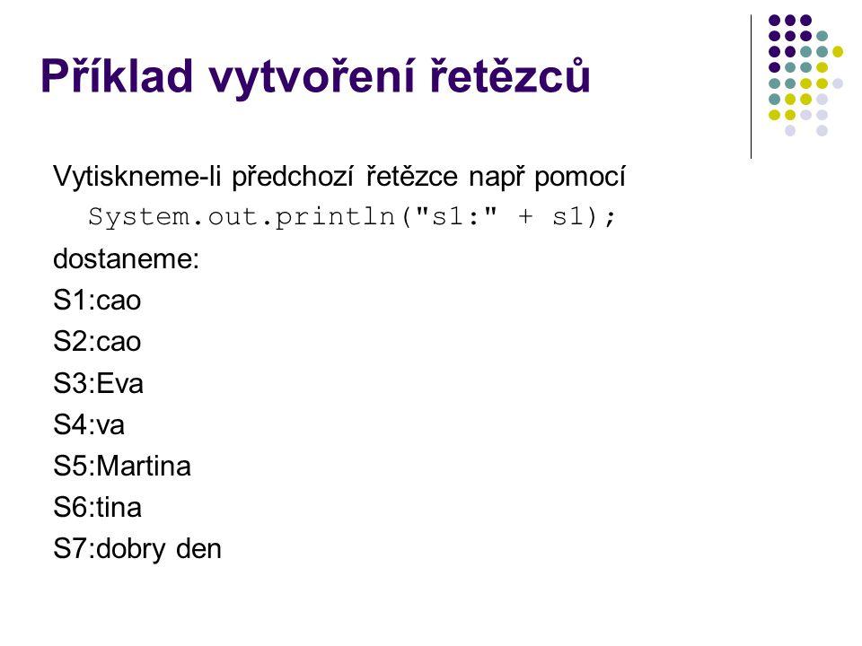Řetězce Zjištění aktuální délky řetězce – metoda length() System.out.println( s7 = + s7.length ); vypíše s7=9 Inicializované pole řetězců String[] pole = { Dana , Eva , Martina }; for (int i = 0; i < pole.length; i++) System.out.println(pole[i]);