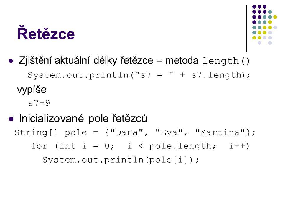 Práce s celými řetězci - porovnávání compareTo(String s) – porovná lexikograficky dva řetězce compareToIgnoreCase(String s) – porovná lexikograficky dva řetězce, nerozlišuje velká a malá písmena Obě metody vrací int číslo s hodnotou : 0 jsou-li řetězce shodné < 0 je-li s větší > 0 je-li s menší