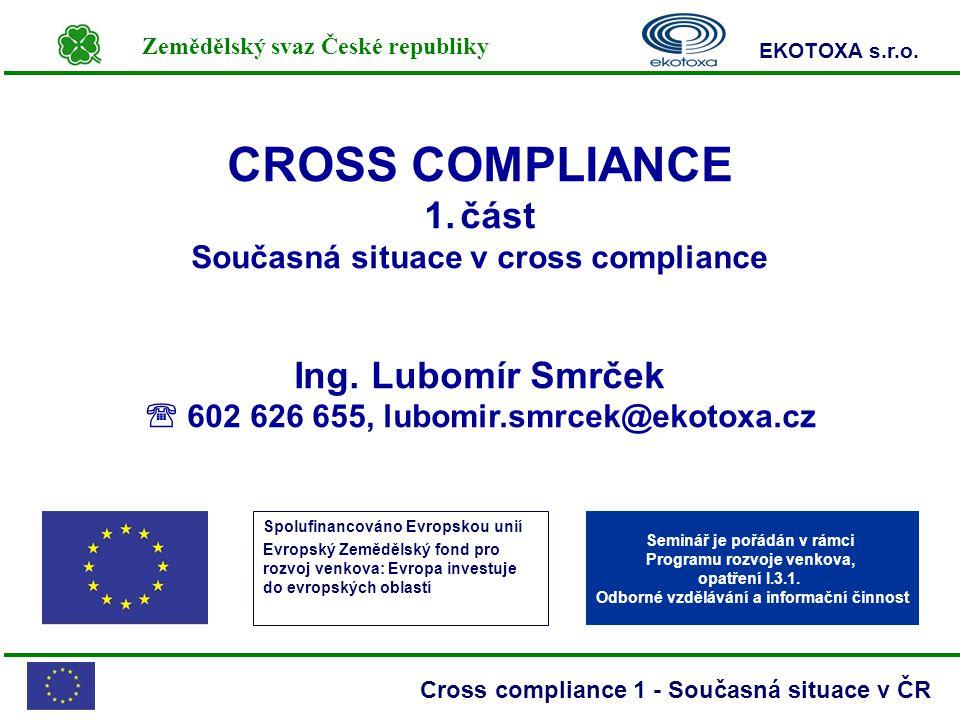 Zemědělský svaz České republiky EKOTOXA s.r.o. Cross compliance 1 - Současná situace v ČR Spolufinancováno Evropskou unií Evropský Zemědělský fond pro