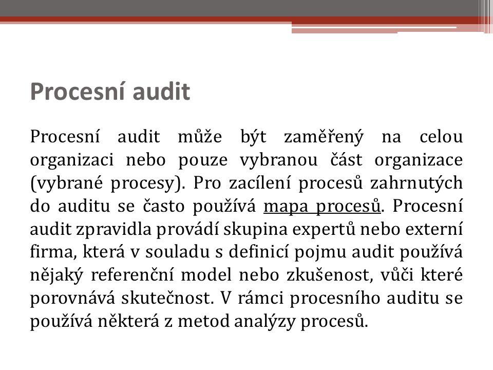 Procesní audit Procesní audit může být zaměřený na celou organizaci nebo pouze vybranou část organizace (vybrané procesy).